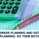 Business Planning and Estate Planning: Do Them Both